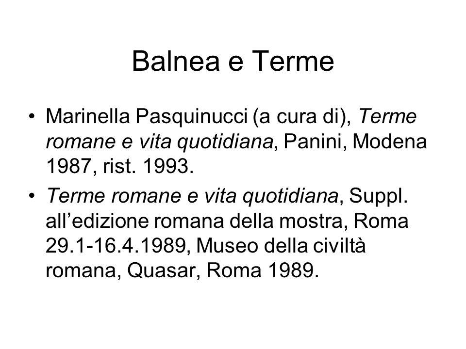 Balnea e Terme Marinella Pasquinucci (a cura di), Terme romane e vita quotidiana, Panini, Modena 1987, rist. 1993.