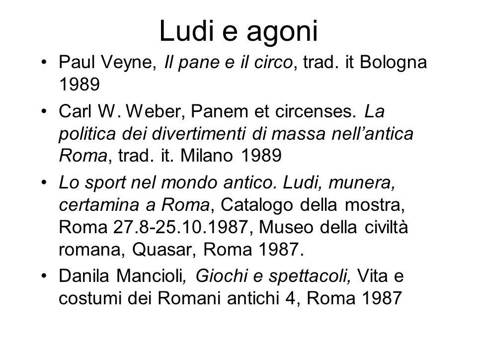 Ludi e agoni Paul Veyne, Il pane e il circo, trad. it Bologna 1989