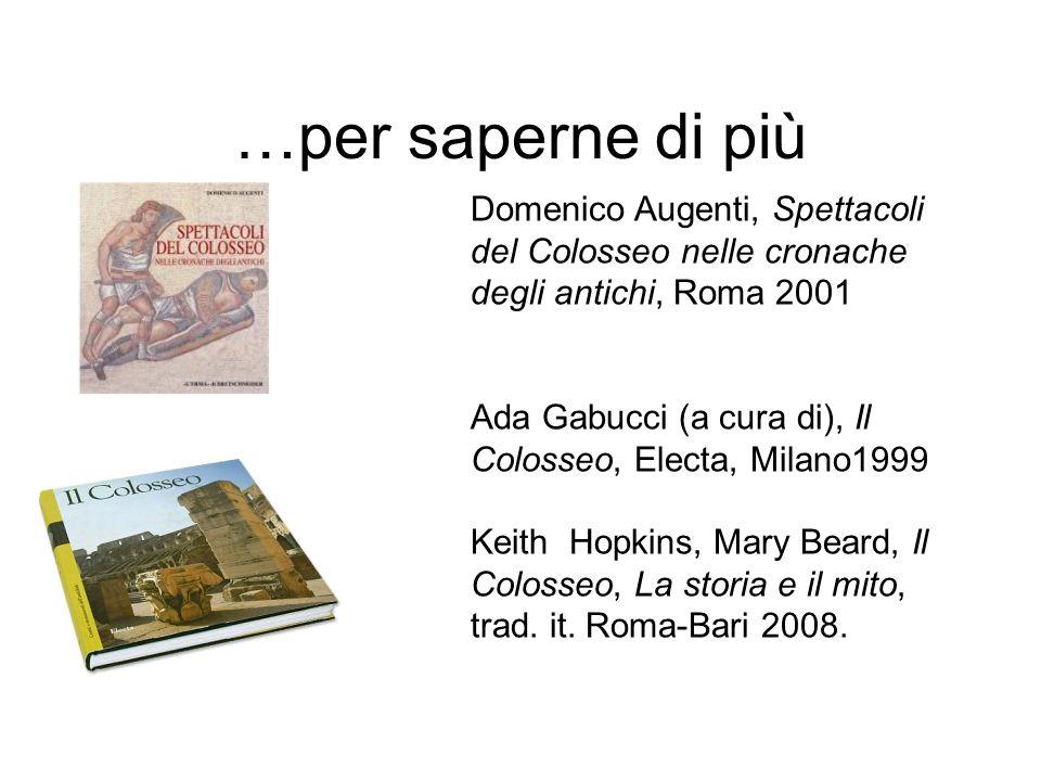 …per saperne di più Domenico Augenti, Spettacoli del Colosseo nelle cronache degli antichi, Roma 2001.