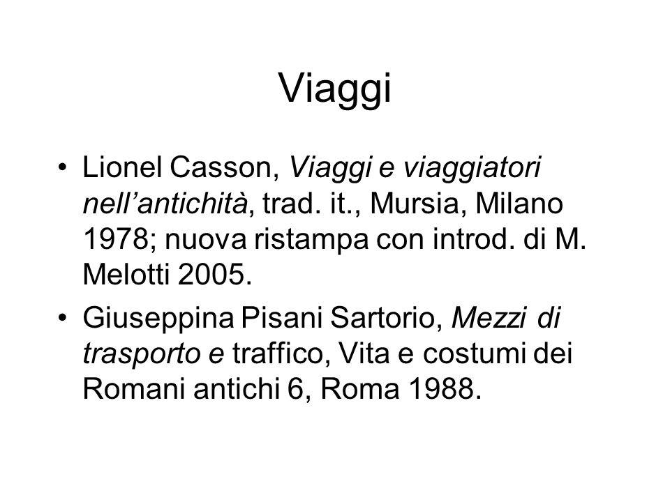 Viaggi Lionel Casson, Viaggi e viaggiatori nell'antichità, trad. it., Mursia, Milano 1978; nuova ristampa con introd. di M. Melotti 2005.