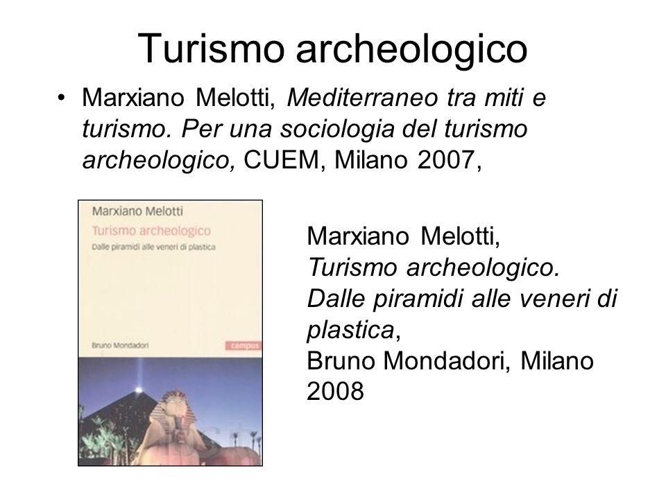 Turismo archeologico Marxiano Melotti, Mediterraneo tra miti e turismo. Per una sociologia del turismo archeologico, CUEM, Milano 2007,
