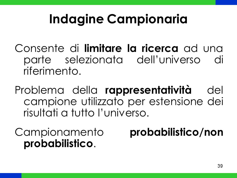 Indagine Campionaria Consente di limitare la ricerca ad una parte selezionata dell'universo di riferimento.