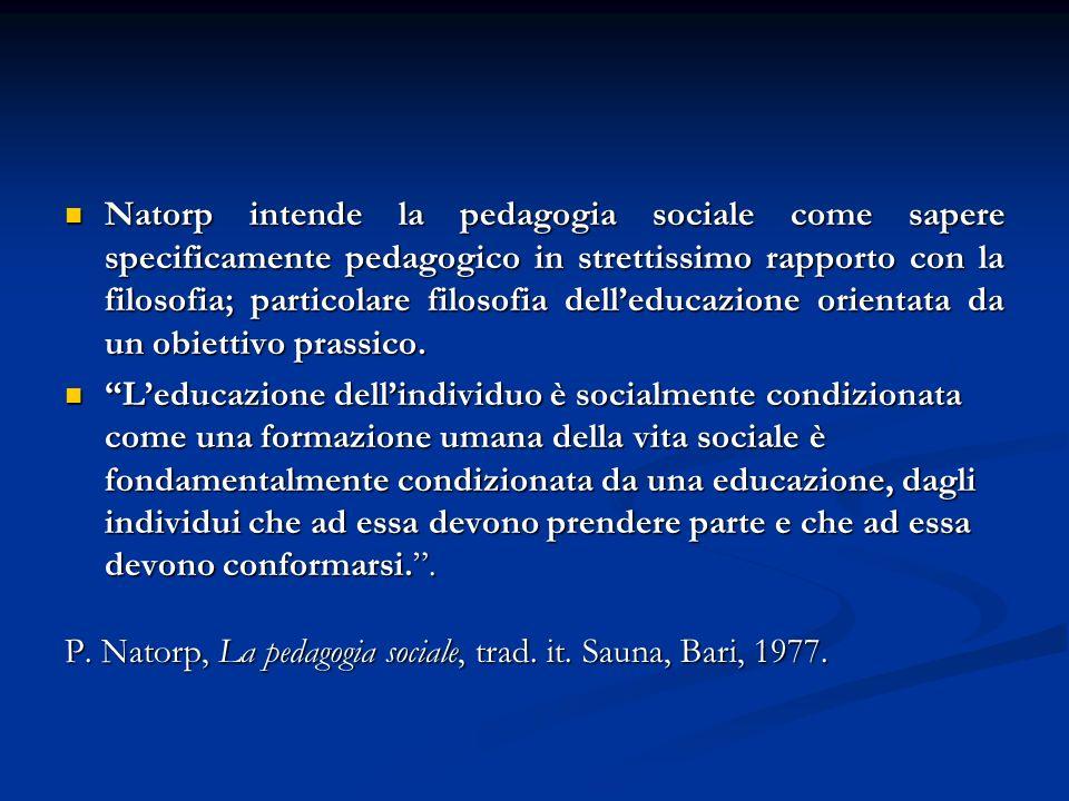 Natorp intende la pedagogia sociale come sapere specificamente pedagogico in strettissimo rapporto con la filosofia; particolare filosofia dell'educazione orientata da un obiettivo prassico.