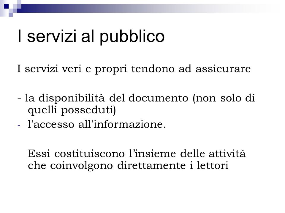I servizi al pubblico I servizi veri e propri tendono ad assicurare