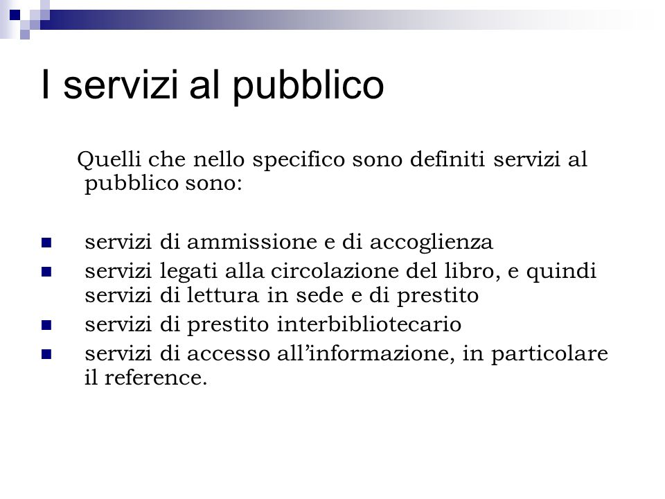 I servizi al pubblico Quelli che nello specifico sono definiti servizi al pubblico sono: servizi di ammissione e di accoglienza.