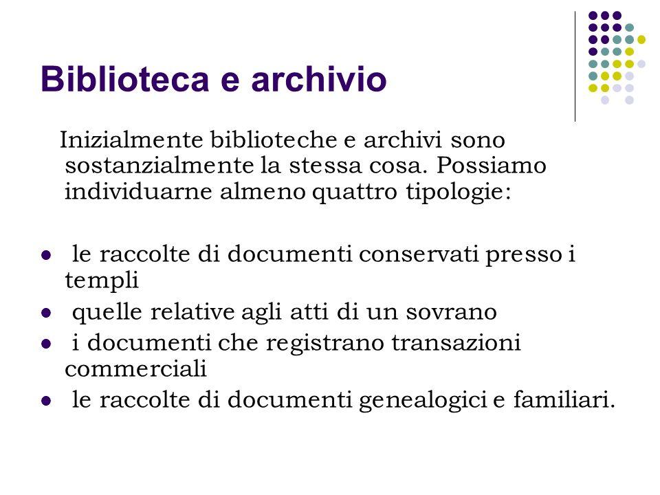 Biblioteca e archivio Inizialmente biblioteche e archivi sono sostanzialmente la stessa cosa. Possiamo individuarne almeno quattro tipologie: