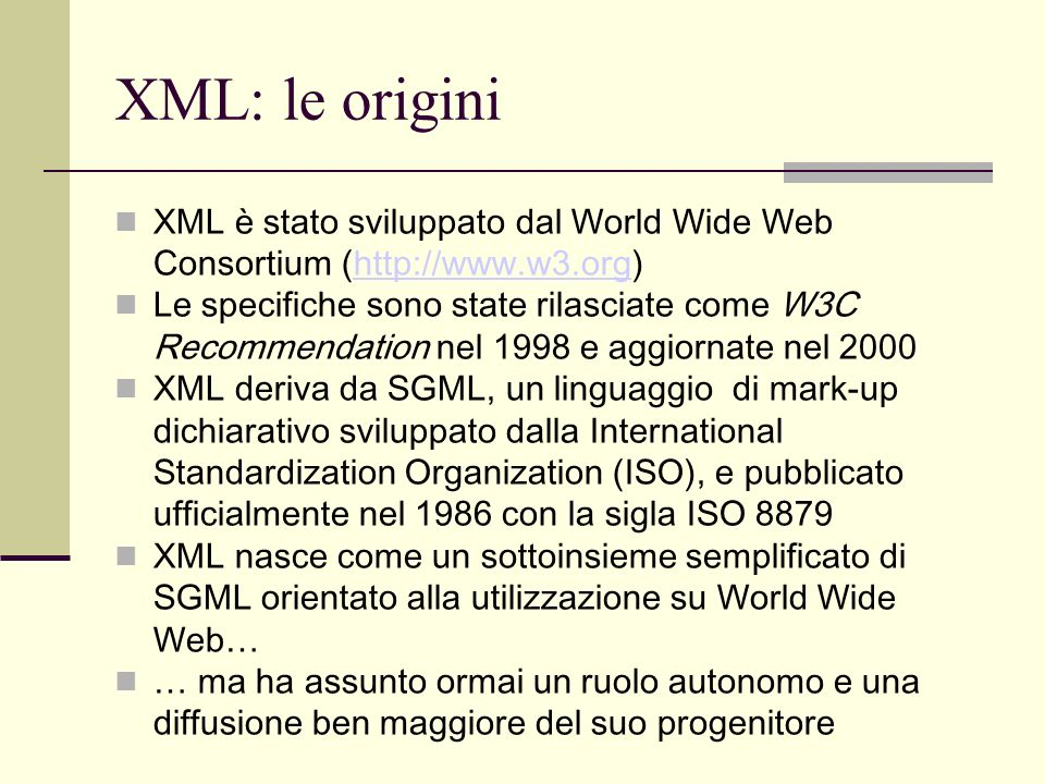 XML: le originiXML è stato sviluppato dal World Wide Web Consortium (http://www.w3.org)