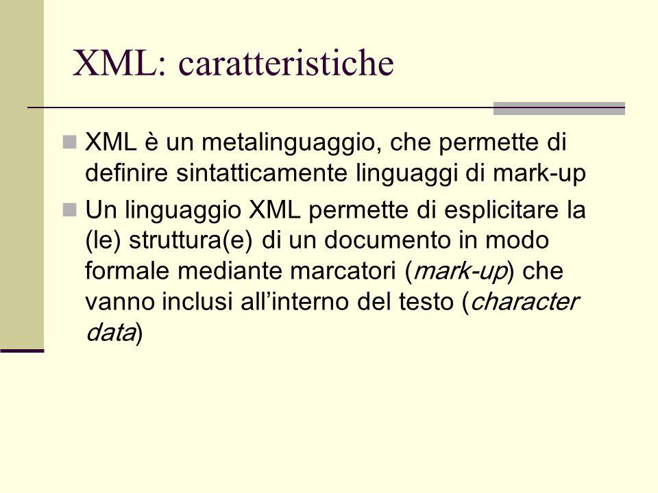 XML: caratteristiche XML è un metalinguaggio, che permette di definire sintatticamente linguaggi di mark-up.
