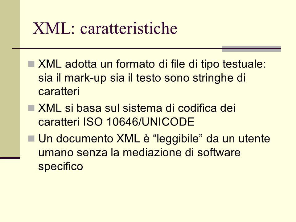 XML: caratteristiche XML adotta un formato di file di tipo testuale: sia il mark-up sia il testo sono stringhe di caratteri.