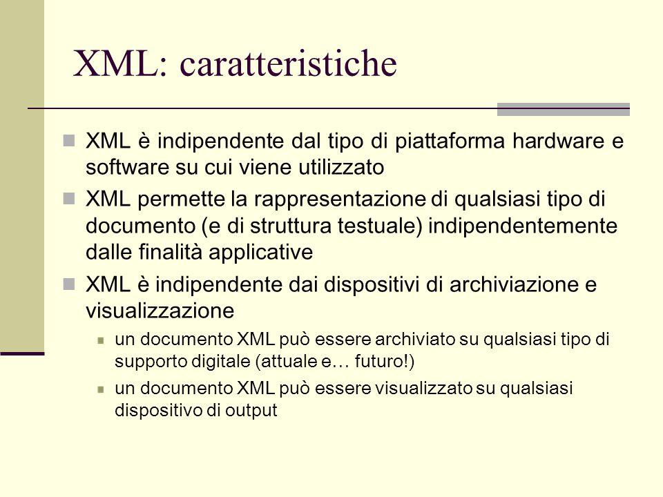 XML: caratteristicheXML è indipendente dal tipo di piattaforma hardware e software su cui viene utilizzato.