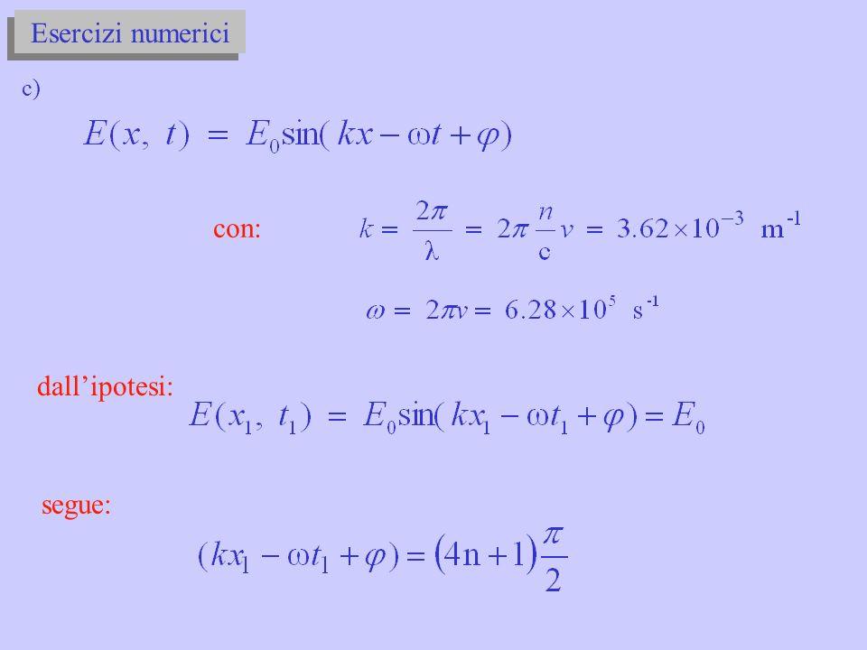 Esercizi numerici c) con: dall'ipotesi: segue:
