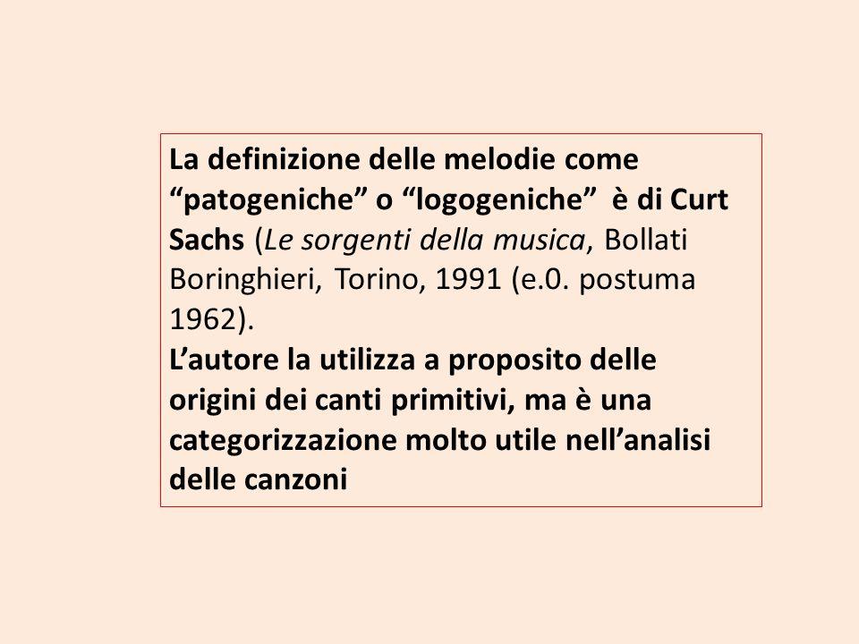 La definizione delle melodie come patogeniche o logogeniche è di Curt Sachs (Le sorgenti della musica, Bollati Boringhieri, Torino, 1991 (e.0. postuma 1962).