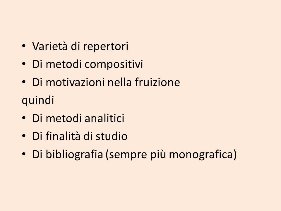 Varietà di repertori Di metodi compositivi. Di motivazioni nella fruizione. quindi. Di metodi analitici.