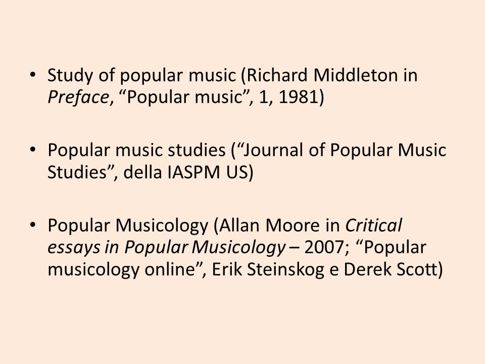 Study of popular music (Richard Middleton in Preface, Popular music , 1, 1981)