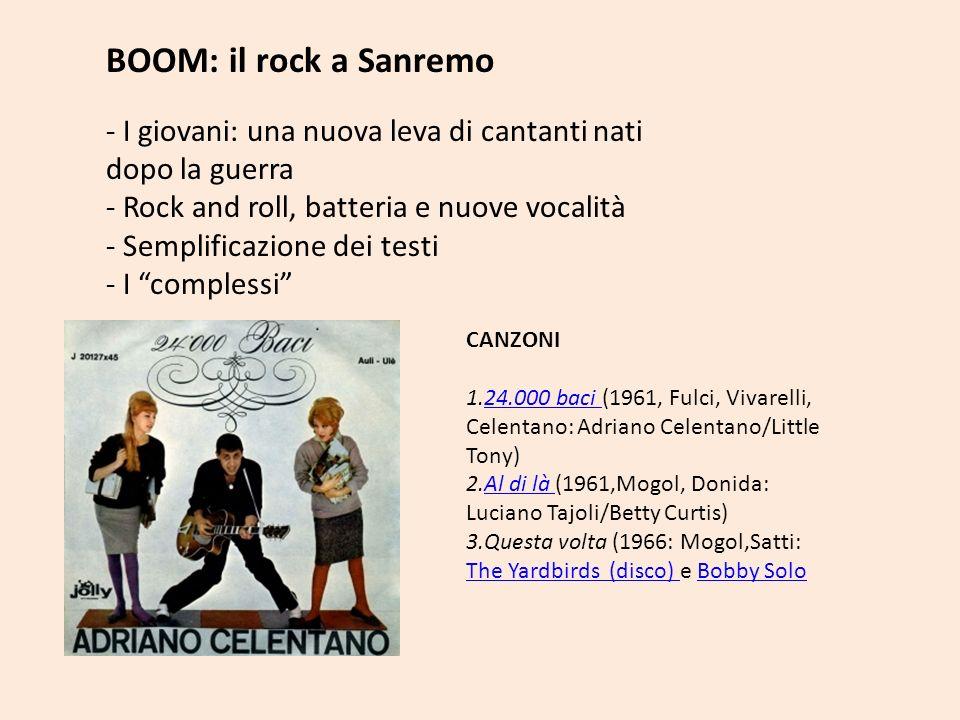 BOOM: il rock a Sanremo I giovani: una nuova leva di cantanti nati dopo la guerra. Rock and roll, batteria e nuove vocalità.
