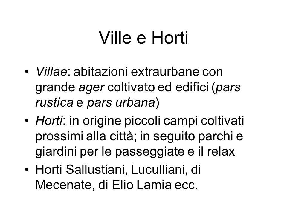 Ville e Horti Villae: abitazioni extraurbane con grande ager coltivato ed edifici (pars rustica e pars urbana)