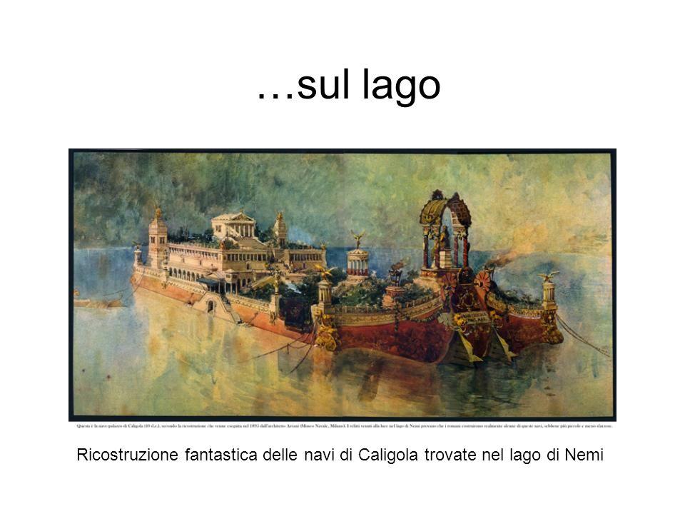 …sul lago Ricostruzione fantastica delle navi di Caligola trovate nel lago di Nemi