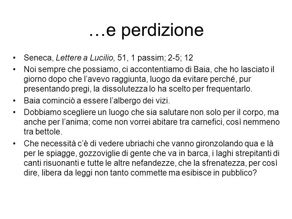 …e perdizione Seneca, Lettere a Lucilio, 51, 1 passim; 2-5; 12
