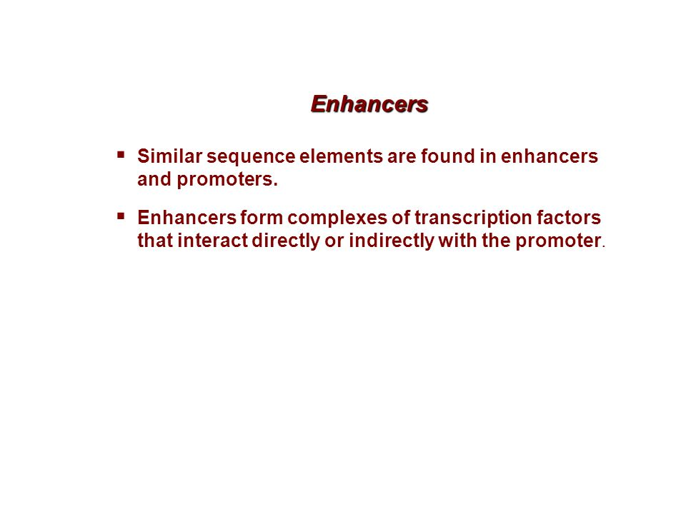 Enhancers Similar sequence elements are found in enhancers and promoters.