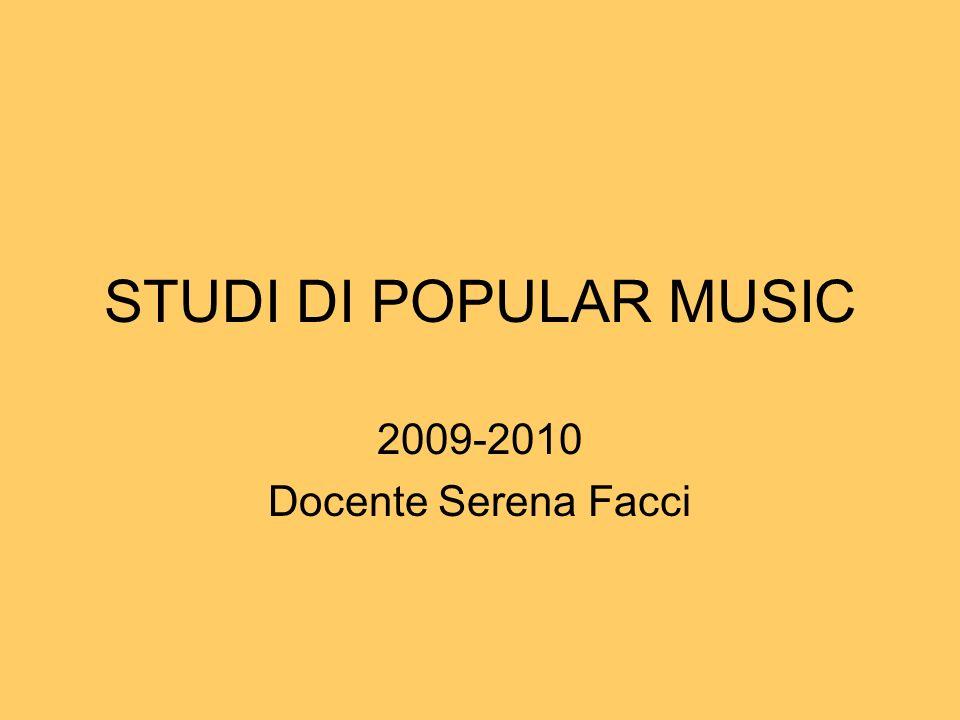 STUDI DI POPULAR MUSIC 2009-2010 Docente Serena Facci