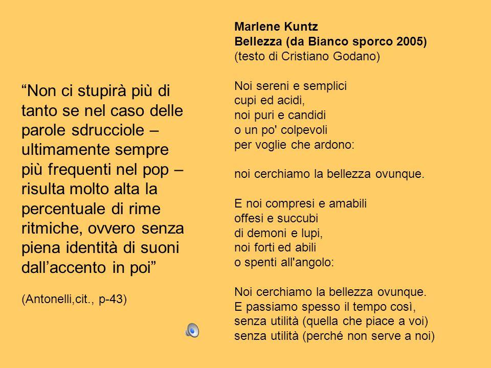 Marlene Kuntz Bellezza (da Bianco sporco 2005) (testo di Cristiano Godano) Noi sereni e semplici.
