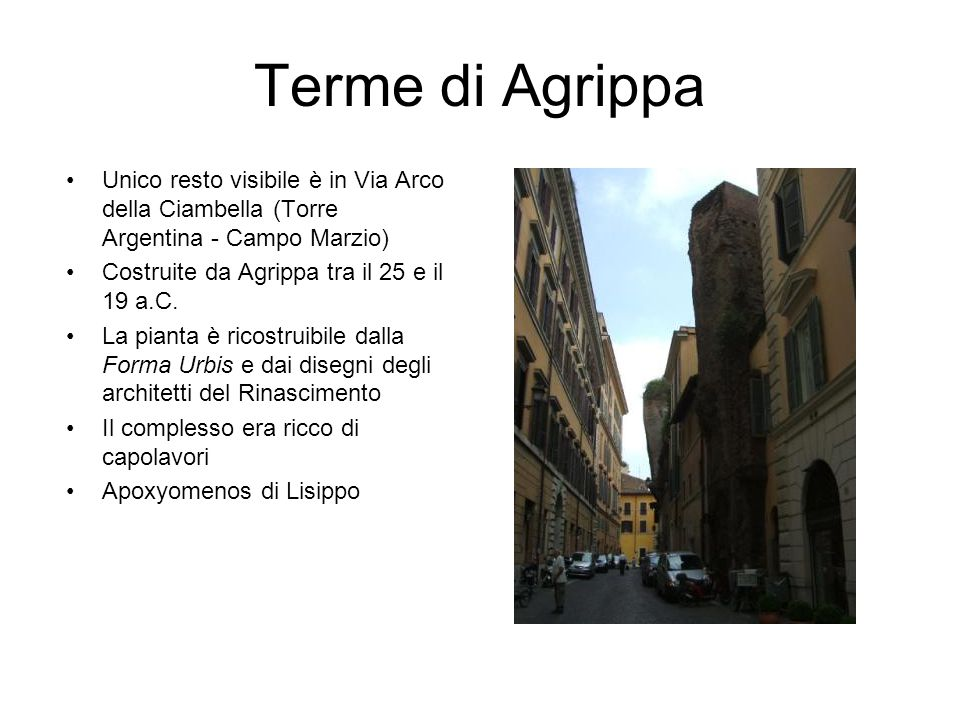 Terme di Agrippa Unico resto visibile è in Via Arco della Ciambella (Torre Argentina - Campo Marzio)