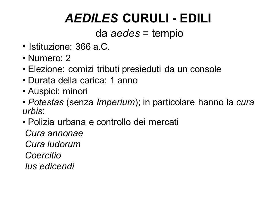 AEDILES CURULI - EDILI da aedes = tempio Istituzione: 366 a.C.