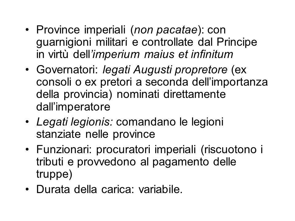 Province imperiali (non pacatae): con guarnigioni militari e controllate dal Principe in virtù dell'imperium maius et infinitum