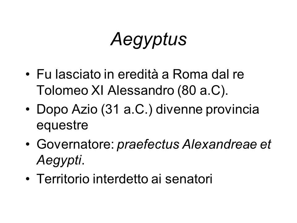 Aegyptus Fu lasciato in eredità a Roma dal re Tolomeo XI Alessandro (80 a.C). Dopo Azio (31 a.C.) divenne provincia equestre.