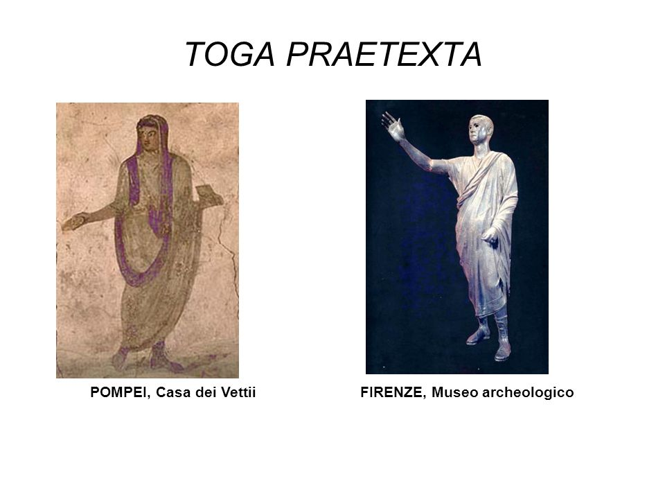 TOGA PRAETEXTA POMPEI, Casa dei Vettii FIRENZE, Museo archeologico
