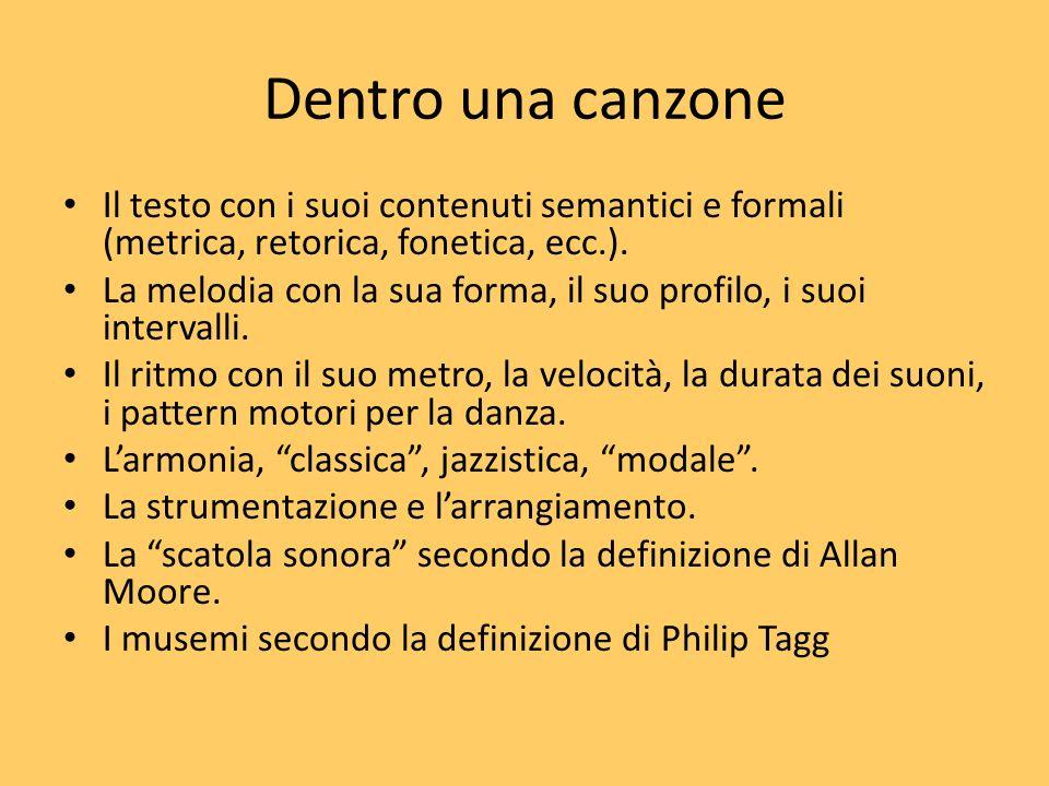 Dentro una canzoneIl testo con i suoi contenuti semantici e formali (metrica, retorica, fonetica, ecc.).