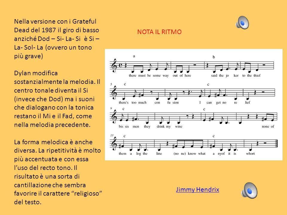 Nella versione con i Grateful Dead del 1987 il giro di basso anziché Dod – Si- La- Si è Si – La- Sol- La (ovvero un tono più grave)