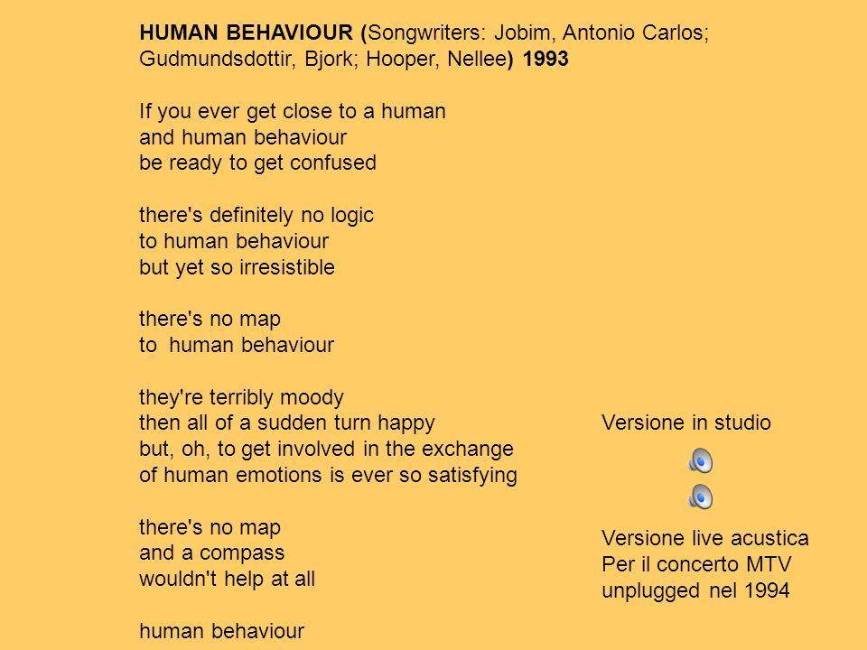 HUMAN BEHAVIOUR (Songwriters: Jobim, Antonio Carlos; Gudmundsdottir, Bjork; Hooper, Nellee) 1993