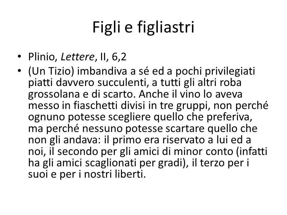 Figli e figliastri Plinio, Lettere, II, 6,2