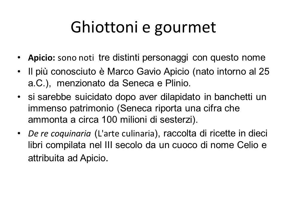 Ghiottoni e gourmet Apicio: sono noti tre distinti personaggi con questo nome.