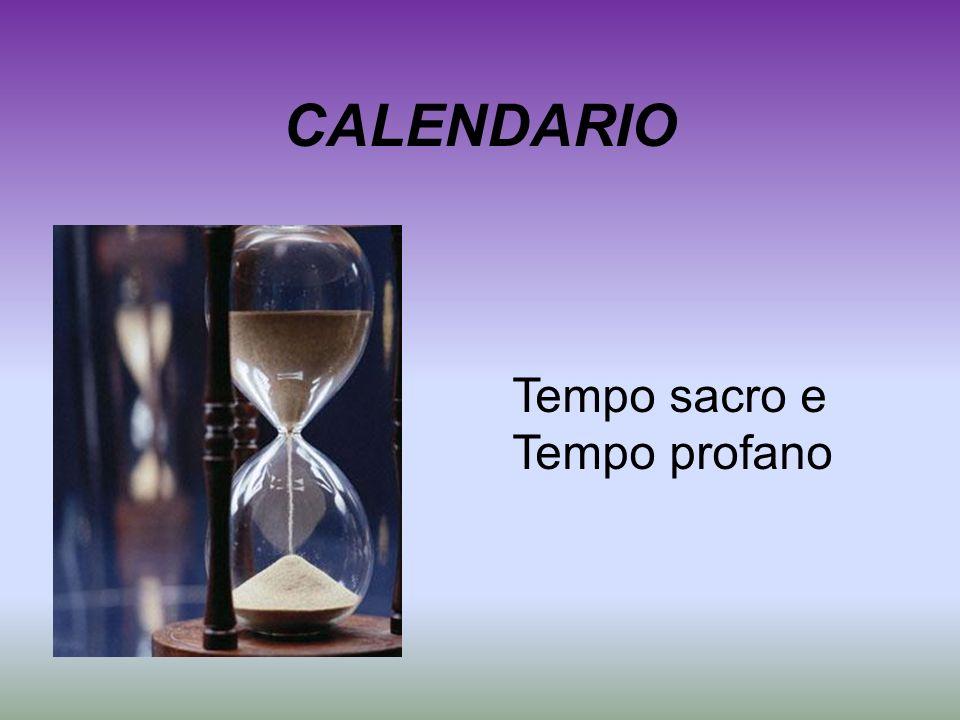 CALENDARIO Tempo sacro e Tempo profano