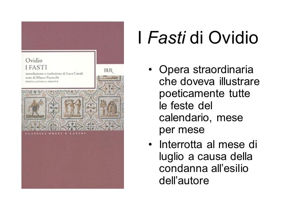 I Fasti di Ovidio Opera straordinaria che doveva illustrare poeticamente tutte le feste del calendario, mese per mese.