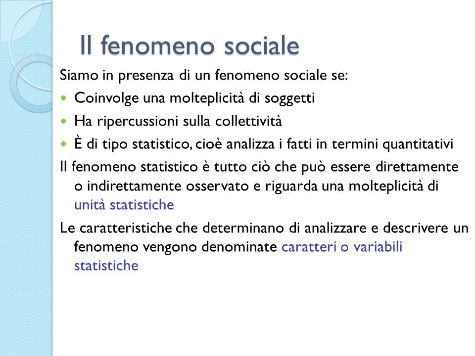 Il fenomeno sociale Siamo in presenza di un fenomeno sociale se: