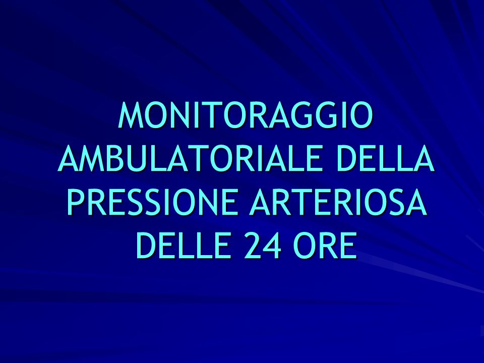 MONITORAGGIO AMBULATORIALE DELLA PRESSIONE ARTERIOSA DELLE 24 ORE