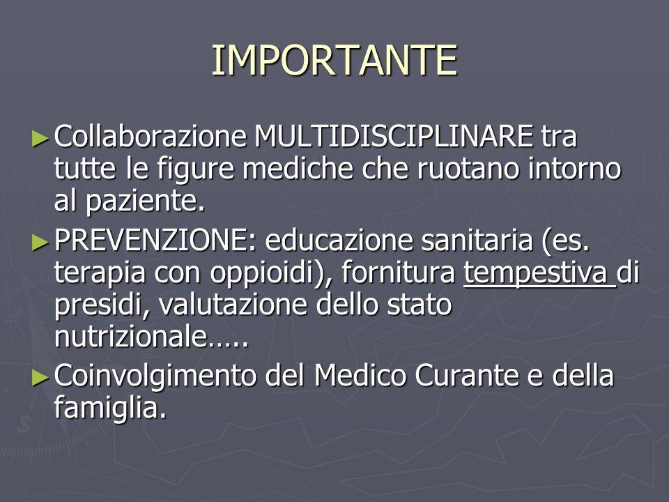 IMPORTANTE Collaborazione MULTIDISCIPLINARE tra tutte le figure mediche che ruotano intorno al paziente.