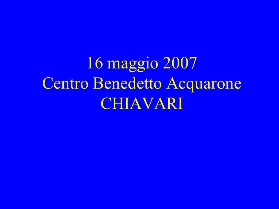 16 maggio 2007 Centro Benedetto Acquarone CHIAVARI