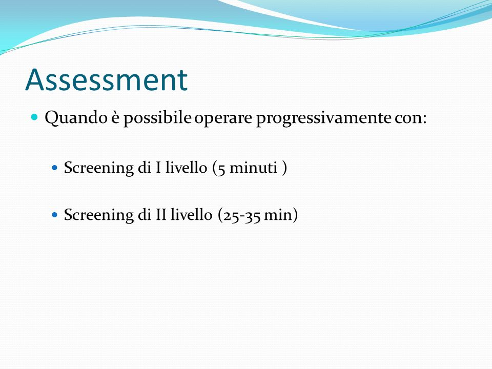 Assessment Quando è possibile operare progressivamente con:
