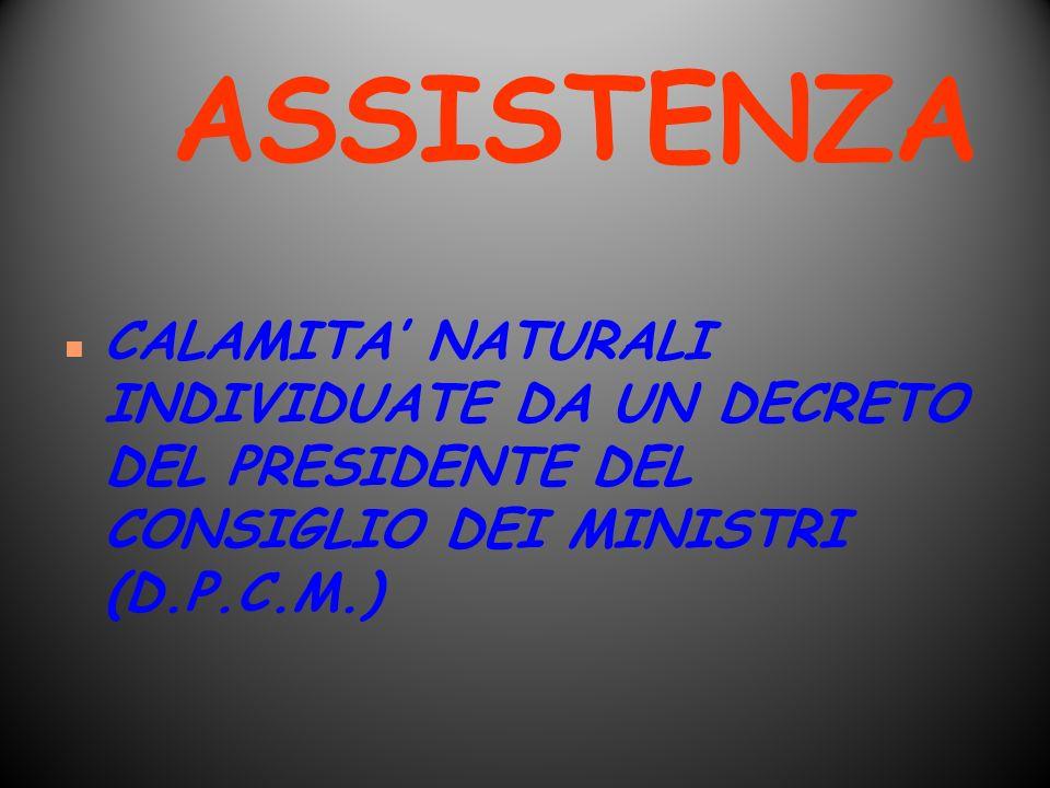 ASSISTENZA CALAMITA' NATURALI INDIVIDUATE DA UN DECRETO DEL PRESIDENTE DEL CONSIGLIO DEI MINISTRI (D.P.C.M.)