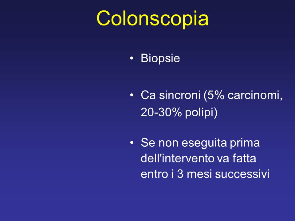 Colonscopia Biopsie Ca sincroni (5% carcinomi, 20-30% polipi)