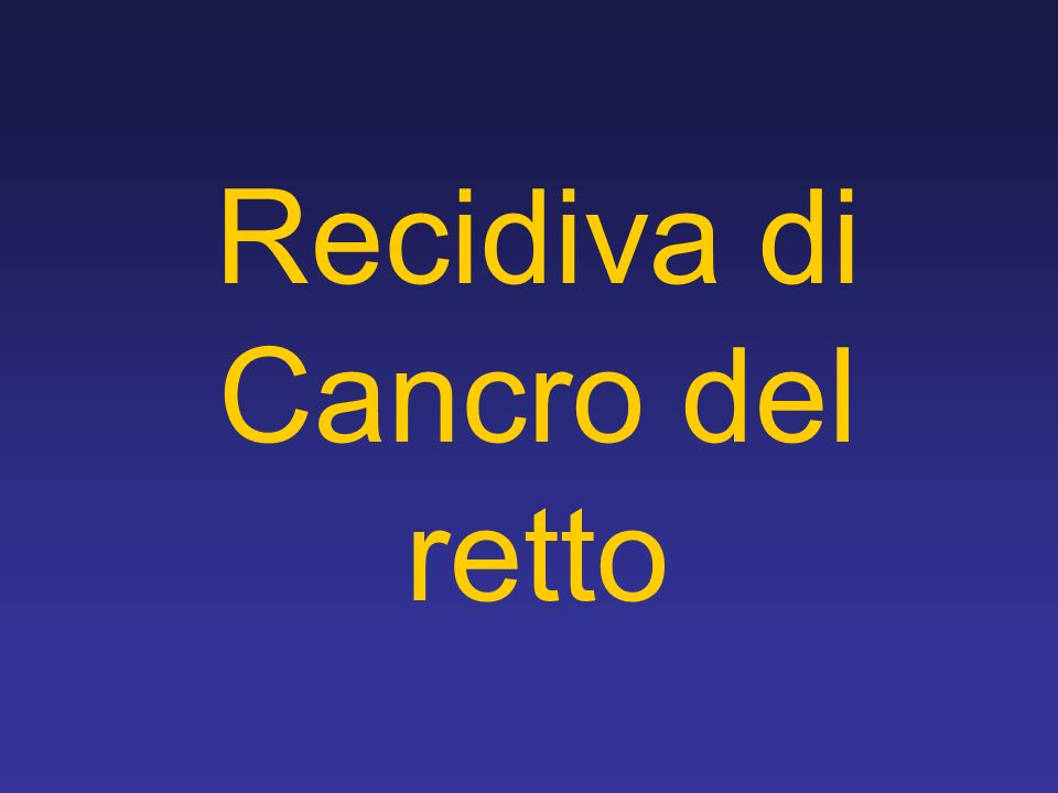 Recidiva di Cancro del retto