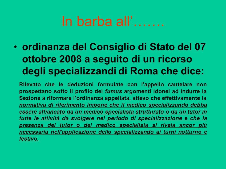 In barba all'……. ordinanza del Consiglio di Stato del 07 ottobre 2008 a seguito di un ricorso degli specializzandi di Roma che dice: