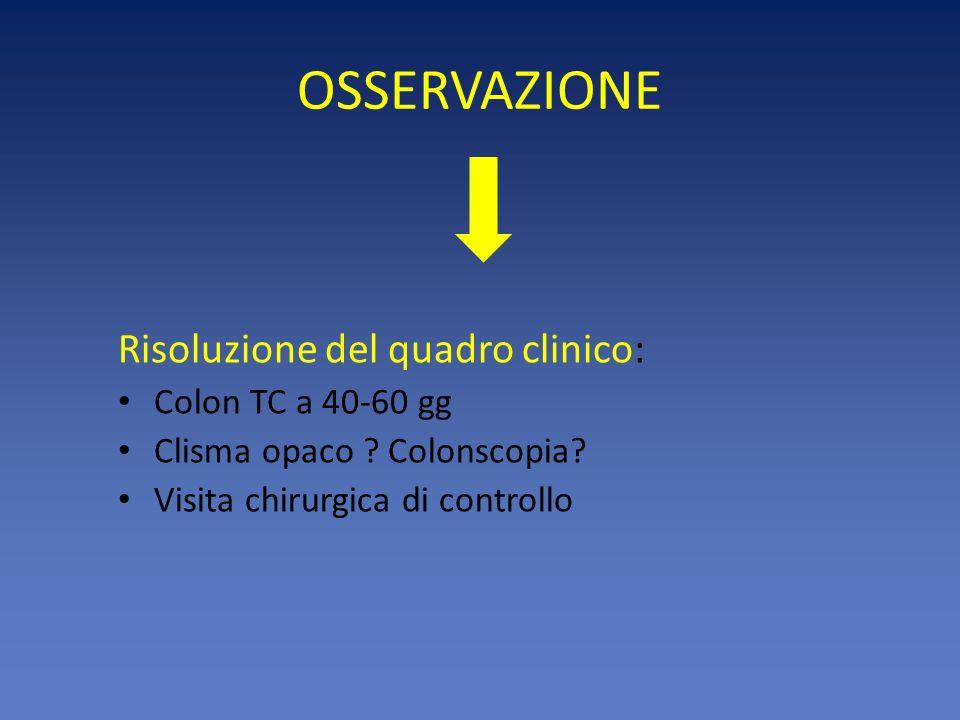 OSSERVAZIONE Risoluzione del quadro clinico: Colon TC a 40-60 gg