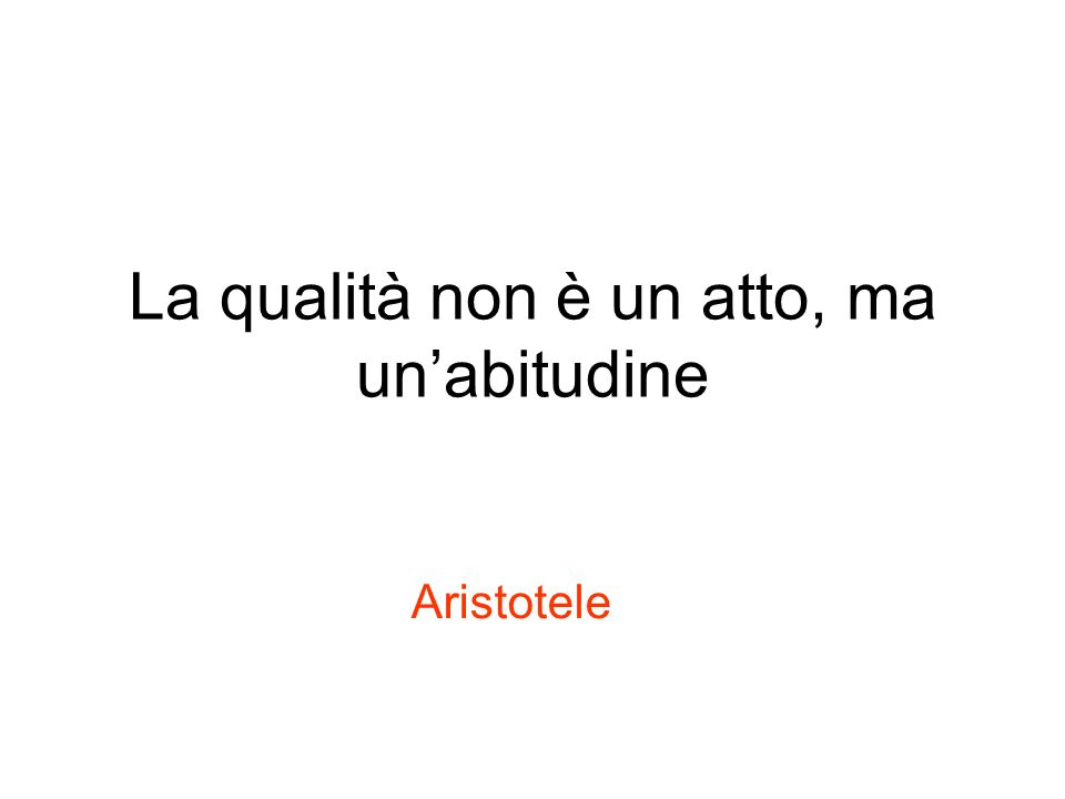 La qualità non è un atto, ma un'abitudine