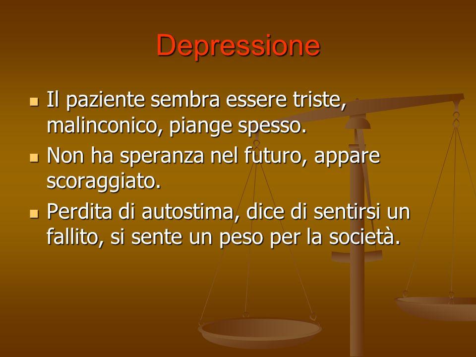 DepressioneIl paziente sembra essere triste, malinconico, piange spesso. Non ha speranza nel futuro, appare scoraggiato.
