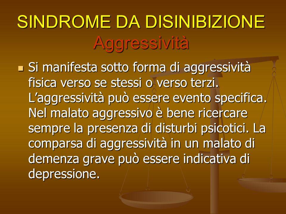 SINDROME DA DISINIBIZIONE Aggressività